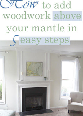 How to Add Woodwork Above the Mantle/Fireplace